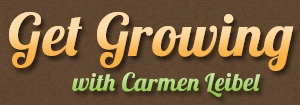 Get Growing with Carmen Leibel
